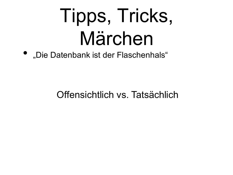 Tipps, Tricks, Märchen Die Datenbank ist der Flaschenhals Offensichtlich vs. Tatsächlich