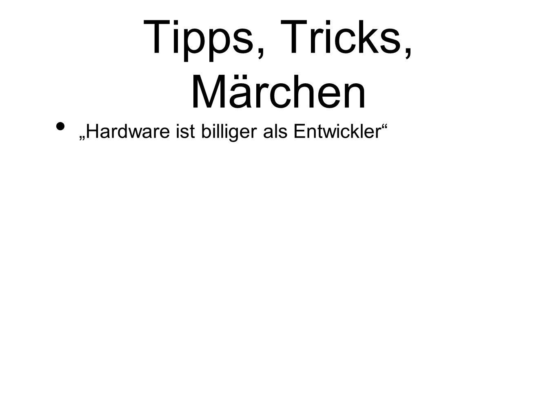 Tipps, Tricks, Märchen Hardware ist billiger als Entwickler