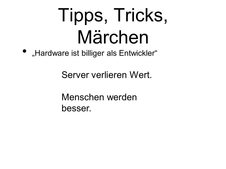 Tipps, Tricks, Märchen Hardware ist billiger als Entwickler Server verlieren Wert. Menschen werden besser.