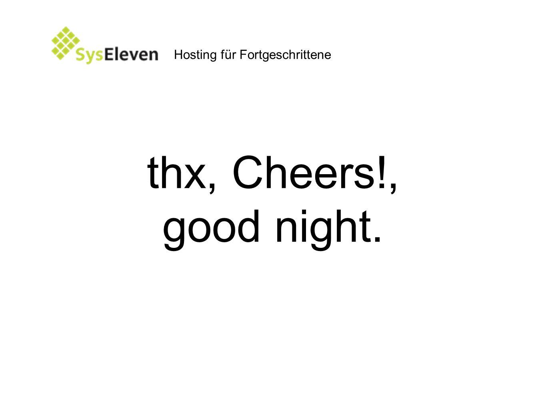 thx, Cheers!, good night. Hosting für Fortgeschrittene
