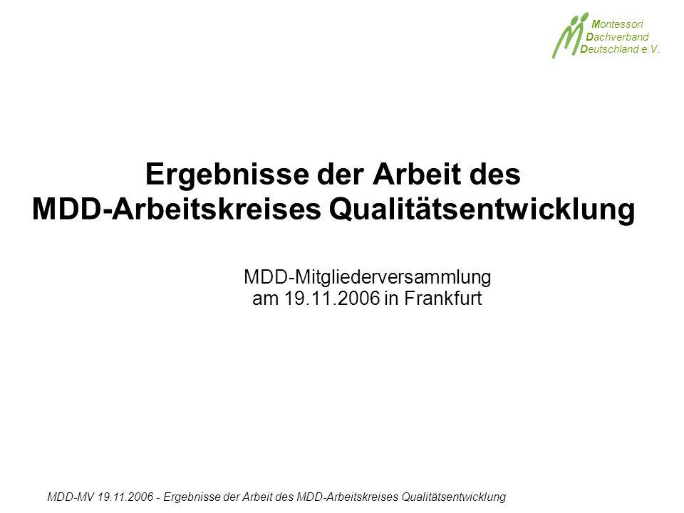 Montessori Dachverband Deutschland e.V. MDD-MV 19.11.2006 - Ergebnisse der Arbeit des MDD-Arbeitskreises Qualitätsentwicklung Ergebnisse der Arbeit de