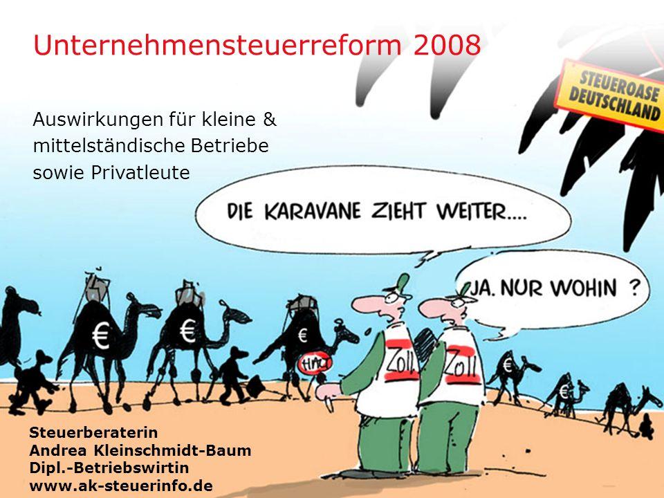 Unternehmensteuerreform 2008 www.ak-steuerinfo.de 1 Unternehmensteuerreform 2008 Auswirkungen für kleine & mittelständische Betriebe sowie Privatleute