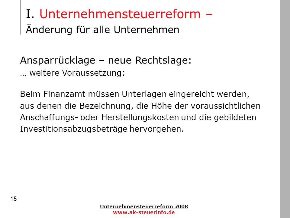 Unternehmensteuerreform 2008 www.ak-steuerinfo.de 15 Ansparrücklage – neue Rechtslage: … weitere Voraussetzung: Beim Finanzamt müssen Unterlagen einge