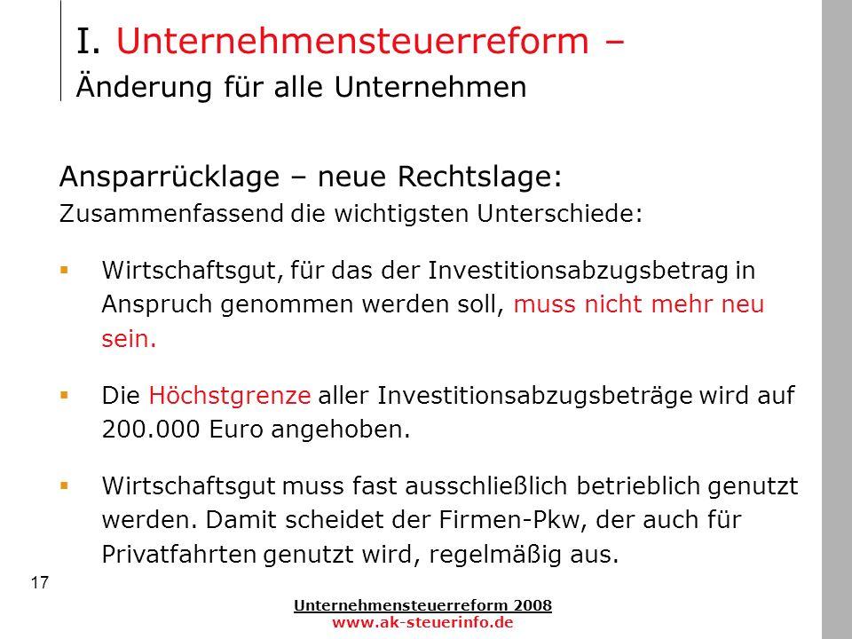 Unternehmensteuerreform 2008 www.ak-steuerinfo.de 17 Ansparrücklage – neue Rechtslage: Zusammenfassend die wichtigsten Unterschiede: Wirtschaftsgut, f