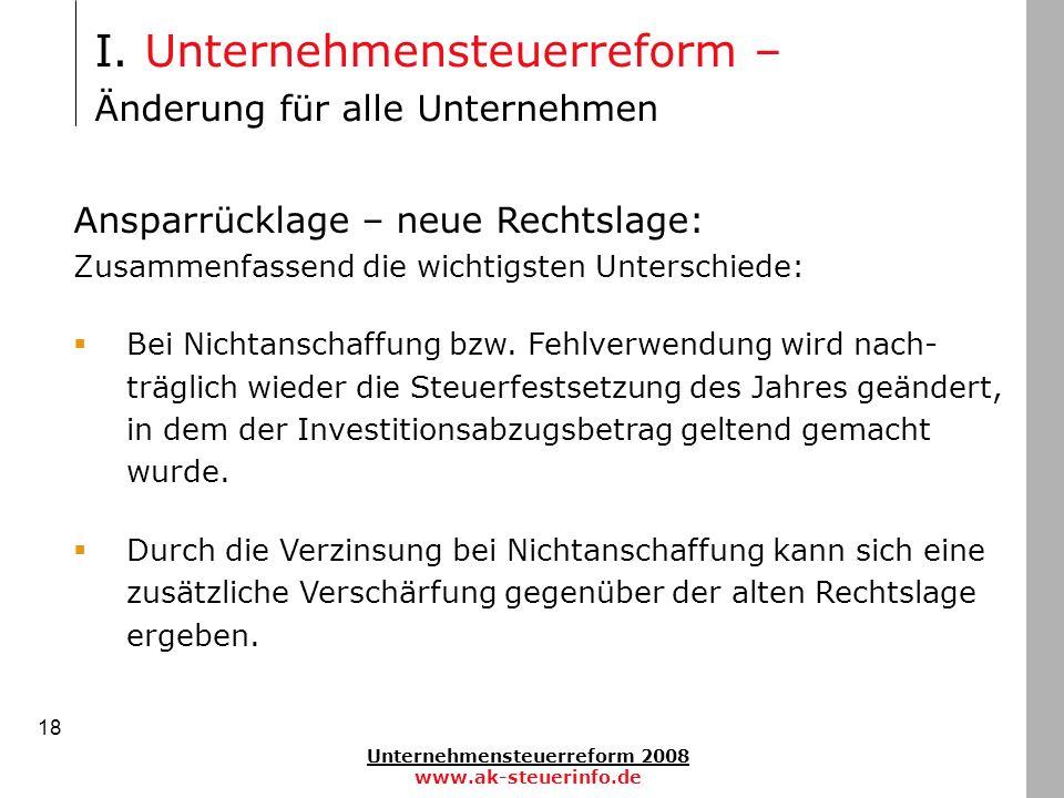Unternehmensteuerreform 2008 www.ak-steuerinfo.de 18 Ansparrücklage – neue Rechtslage: Zusammenfassend die wichtigsten Unterschiede: Bei Nichtanschaff