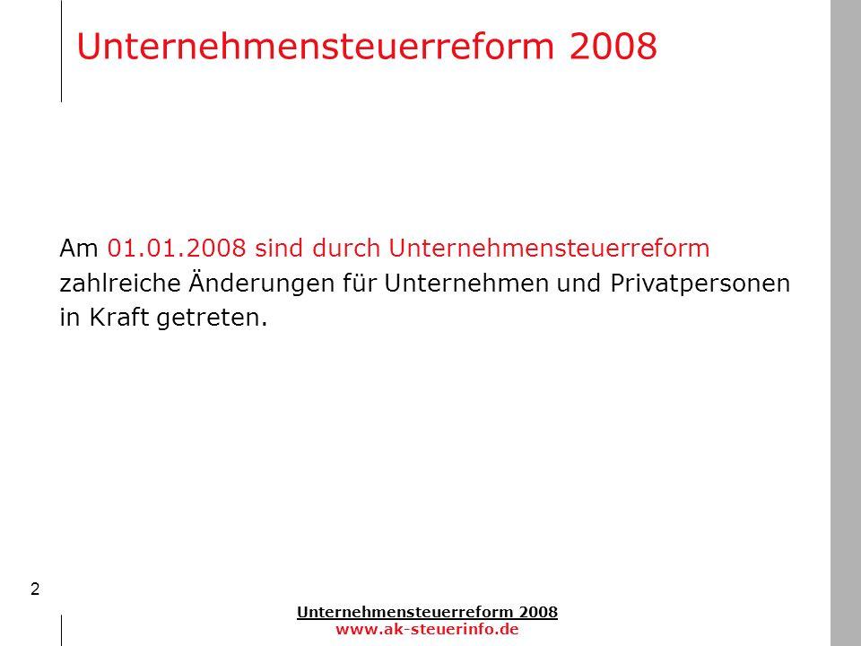 Unternehmensteuerreform 2008 www.ak-steuerinfo.de 2 Am 01.01.2008 sind durch Unternehmensteuerreform zahlreiche Änderungen für Unternehmen und Privatp