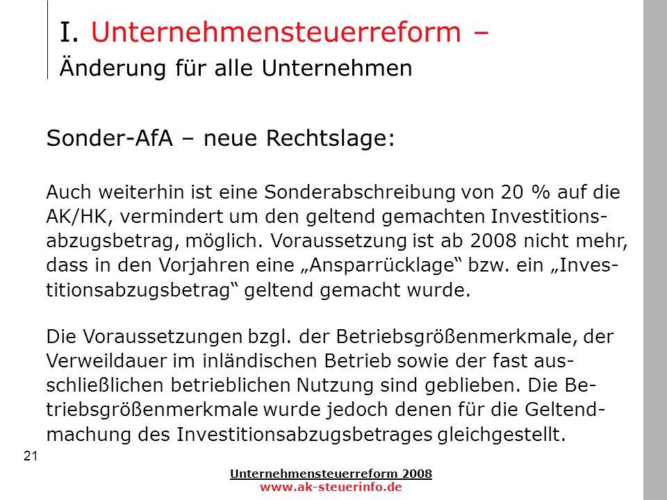 Unternehmensteuerreform 2008 www.ak-steuerinfo.de 21 Sonder-AfA – neue Rechtslage: Auch weiterhin ist eine Sonderabschreibung von 20 % auf die AK/HK,
