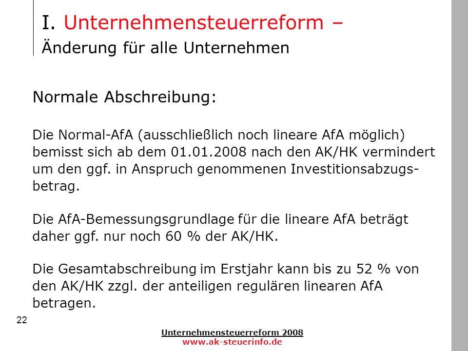 Unternehmensteuerreform 2008 www.ak-steuerinfo.de 22 Normale Abschreibung: Die Normal-AfA (ausschließlich noch lineare AfA möglich) bemisst sich ab de