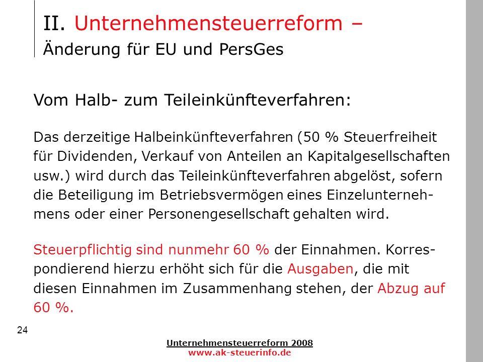 Unternehmensteuerreform 2008 www.ak-steuerinfo.de 24 II. Unternehmensteuerreform – Änderung für EU und PersGes Vom Halb- zum Teileinkünfteverfahren: D