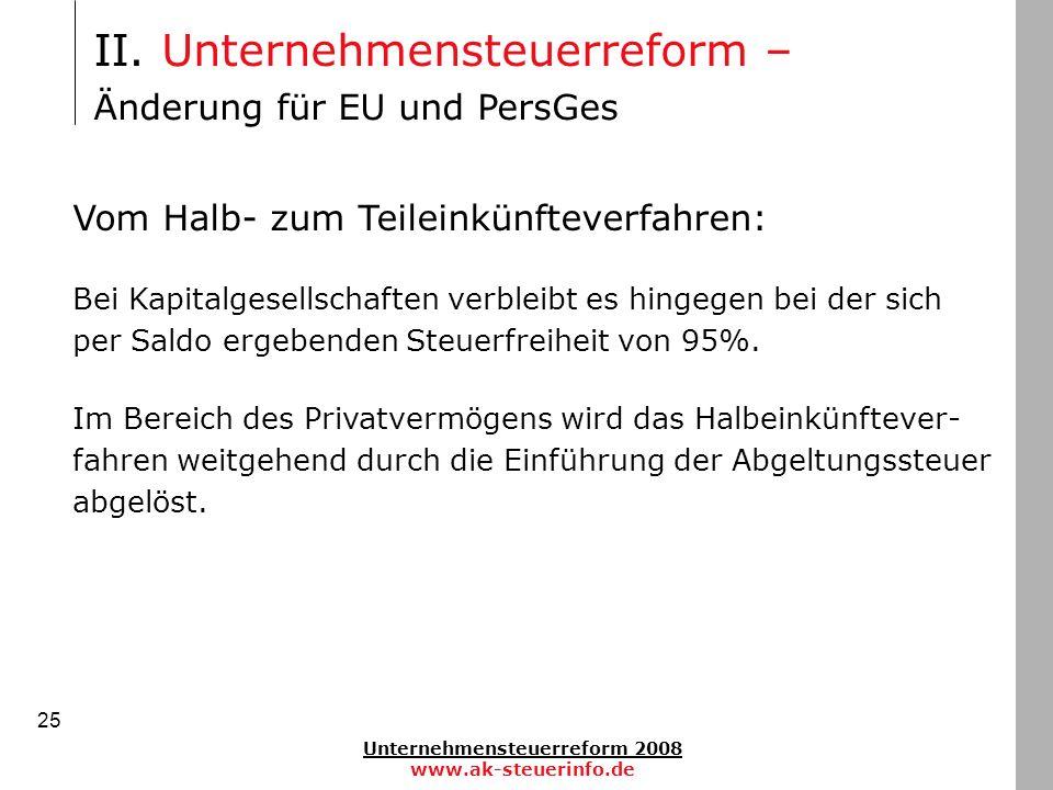 Unternehmensteuerreform 2008 www.ak-steuerinfo.de 25 Vom Halb- zum Teileinkünfteverfahren: Bei Kapitalgesellschaften verbleibt es hingegen bei der sic