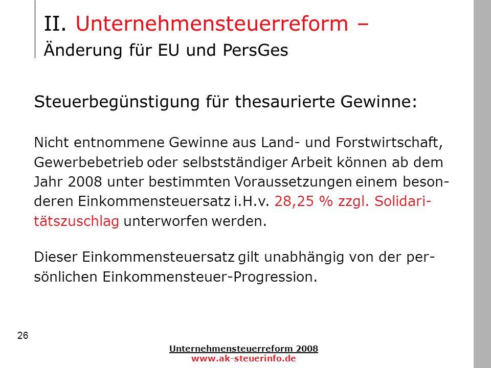 Unternehmensteuerreform 2008 www.ak-steuerinfo.de 26 Steuerbegünstigung für thesaurierte Gewinne: Nicht entnommene Gewinne aus Land- und Forstwirtscha