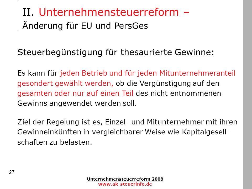 Unternehmensteuerreform 2008 www.ak-steuerinfo.de 27 Steuerbegünstigung für thesaurierte Gewinne: Es kann für jeden Betrieb und für jeden Mitunternehm