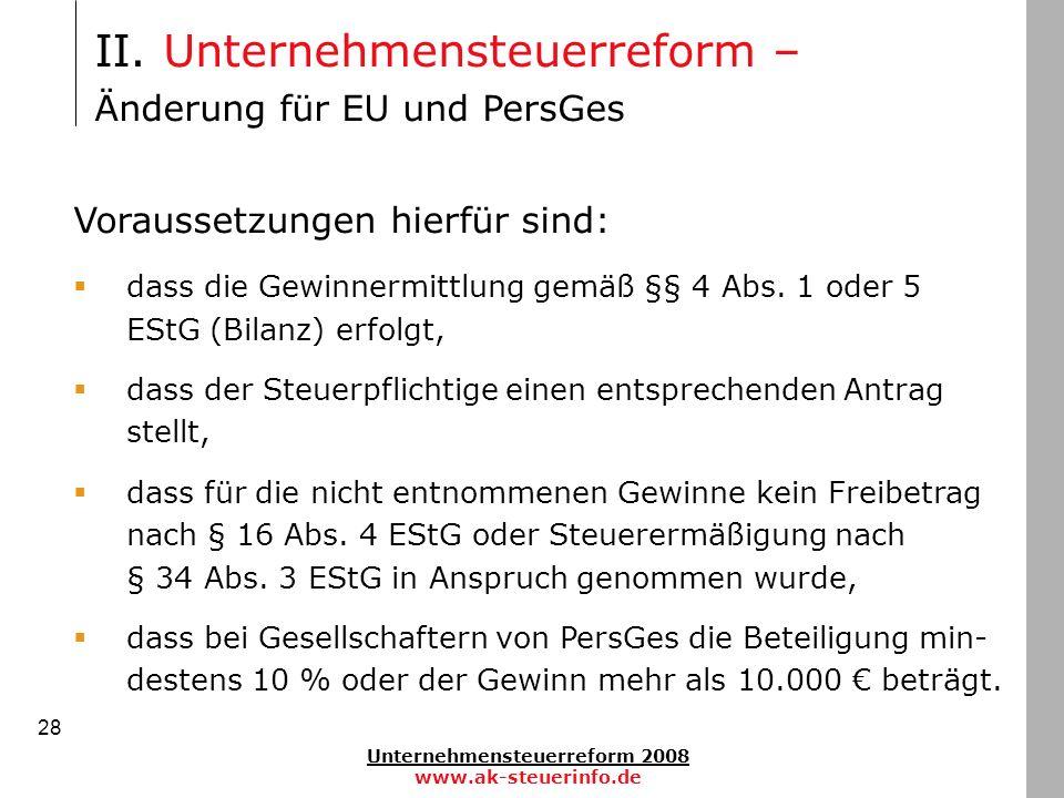 Unternehmensteuerreform 2008 www.ak-steuerinfo.de 28 Voraussetzungen hierfür sind: dass die Gewinnermittlung gemäß §§ 4 Abs. 1 oder 5 EStG (Bilanz) er