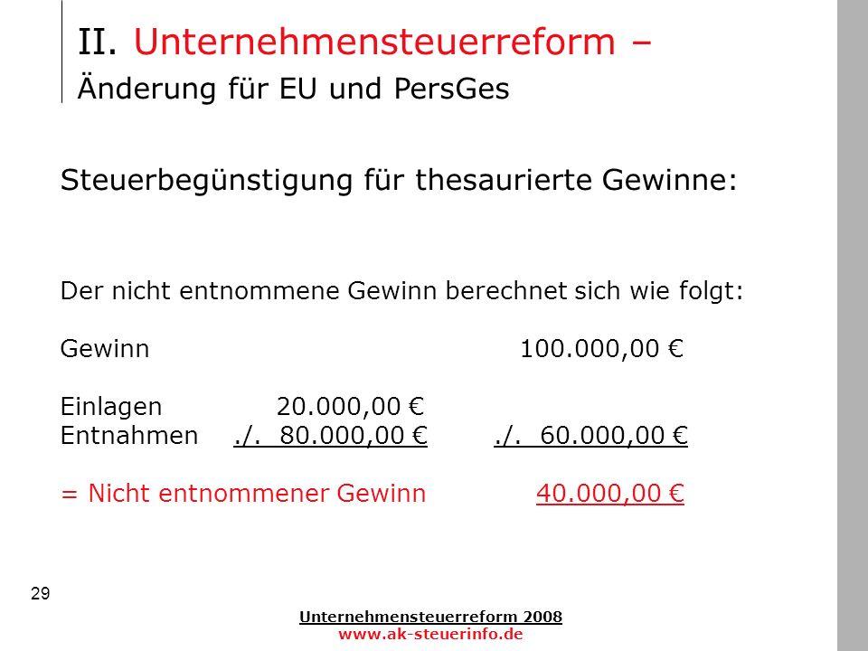 Unternehmensteuerreform 2008 www.ak-steuerinfo.de 29 Steuerbegünstigung für thesaurierte Gewinne: Der nicht entnommene Gewinn berechnet sich wie folgt