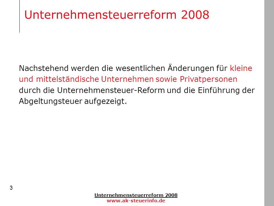 Unternehmensteuerreform 2008 www.ak-steuerinfo.de 3 Unternehmensteuerreform 2008 Nachstehend werden die wesentlichen Änderungen für kleine und mittels