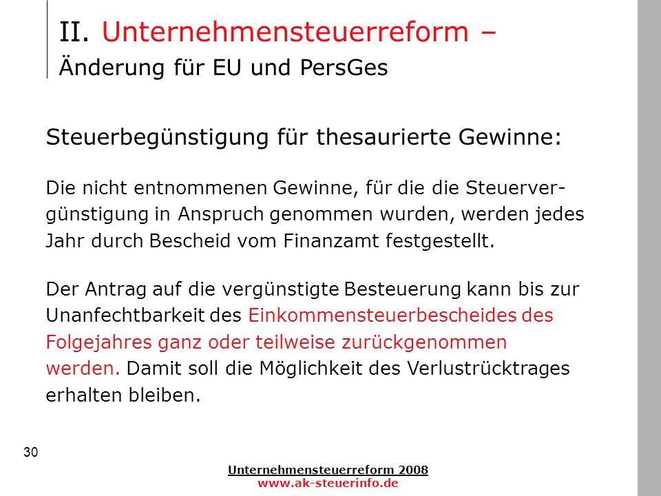 Unternehmensteuerreform 2008 www.ak-steuerinfo.de 30 Steuerbegünstigung für thesaurierte Gewinne: Die nicht entnommenen Gewinne, für die die Steuerver
