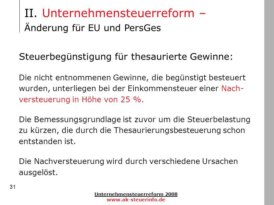 Unternehmensteuerreform 2008 www.ak-steuerinfo.de 31 Steuerbegünstigung für thesaurierte Gewinne: Die nicht entnommenen Gewinne, die begünstigt besteu