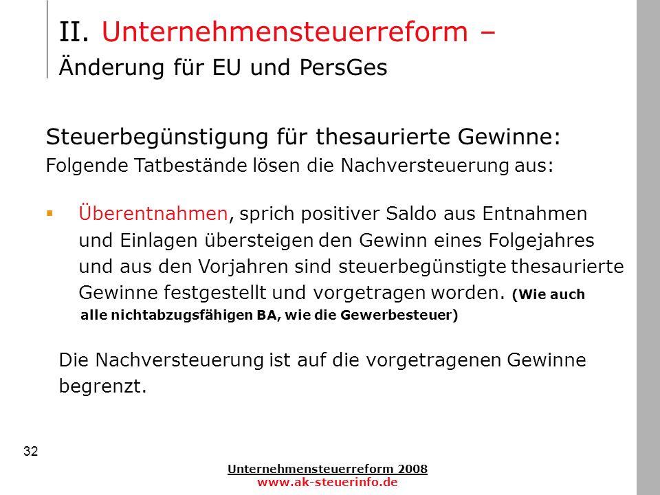 Unternehmensteuerreform 2008 www.ak-steuerinfo.de 32 Steuerbegünstigung für thesaurierte Gewinne: Folgende Tatbestände lösen die Nachversteuerung aus: