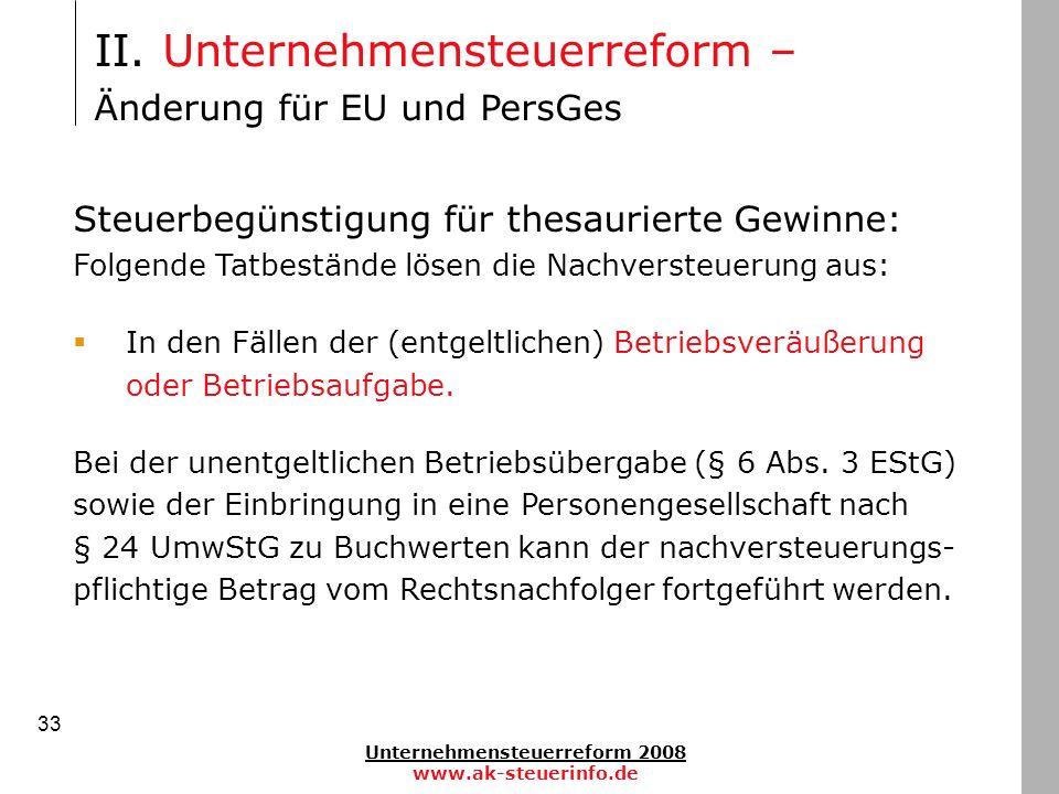 Unternehmensteuerreform 2008 www.ak-steuerinfo.de 33 Steuerbegünstigung für thesaurierte Gewinne: Folgende Tatbestände lösen die Nachversteuerung aus: