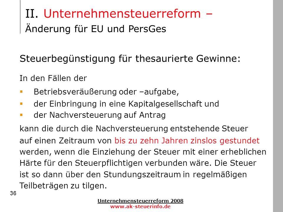 Unternehmensteuerreform 2008 www.ak-steuerinfo.de 36 Steuerbegünstigung für thesaurierte Gewinne: In den Fällen der Betriebsveräußerung oder –aufgabe,
