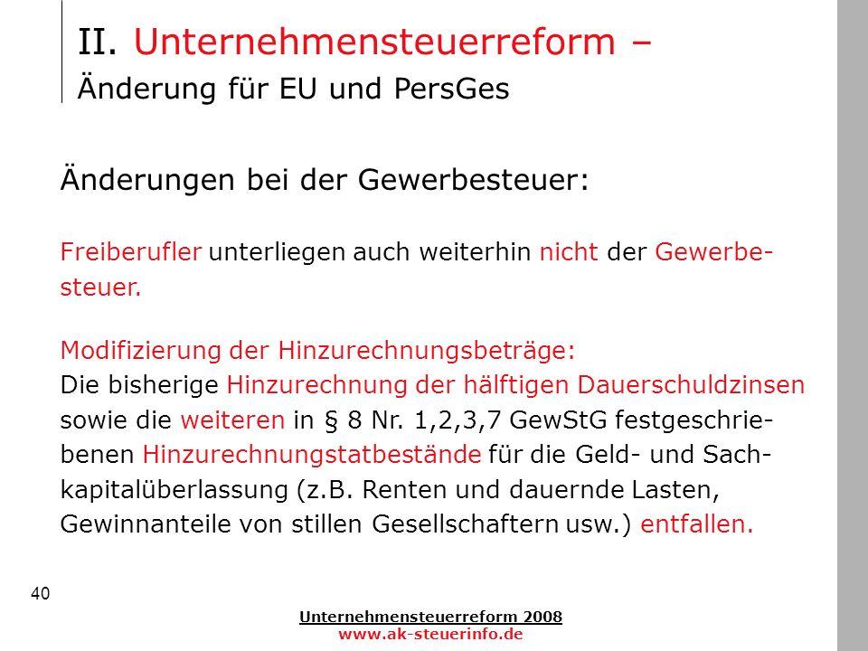 Unternehmensteuerreform 2008 www.ak-steuerinfo.de 40 II. Unternehmensteuerreform – Änderung für EU und PersGes Änderungen bei der Gewerbesteuer: Freib