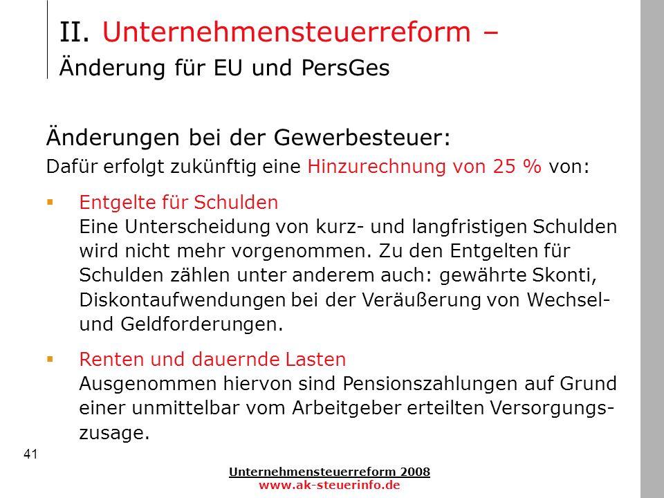 Unternehmensteuerreform 2008 www.ak-steuerinfo.de 41 II. Unternehmensteuerreform – Änderung für EU und PersGes Änderungen bei der Gewerbesteuer: Dafür
