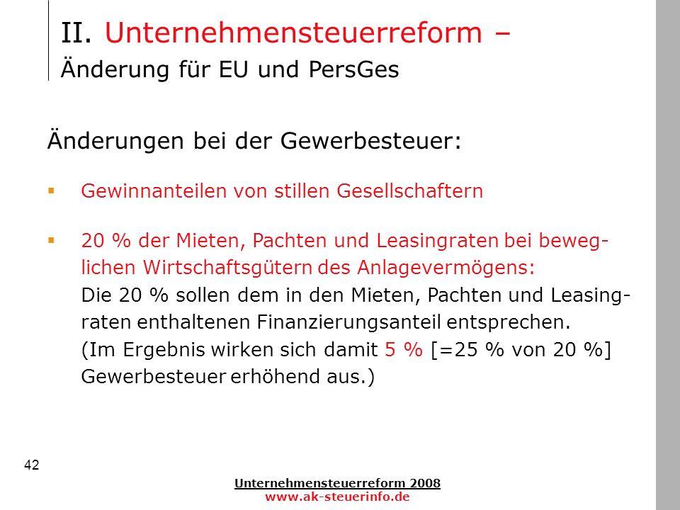 Unternehmensteuerreform 2008 www.ak-steuerinfo.de 42 II. Unternehmensteuerreform – Änderung für EU und PersGes Änderungen bei der Gewerbesteuer: Gewin