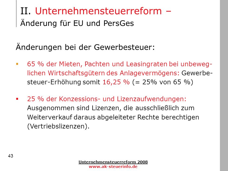 Unternehmensteuerreform 2008 www.ak-steuerinfo.de 43 II. Unternehmensteuerreform – Änderung für EU und PersGes Änderungen bei der Gewerbesteuer: 65 %