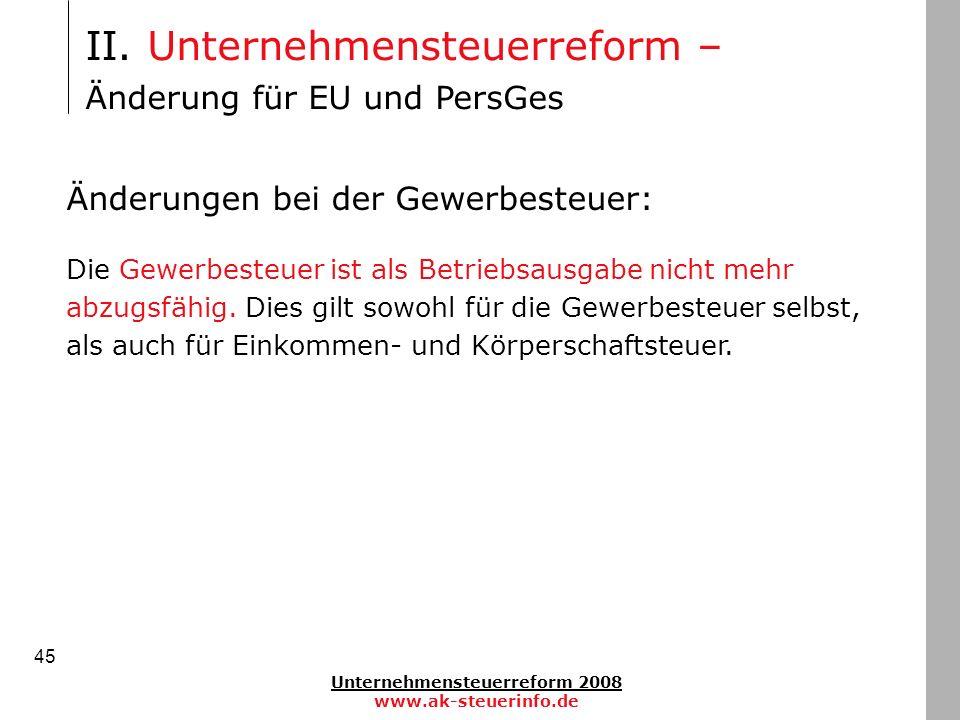 Unternehmensteuerreform 2008 www.ak-steuerinfo.de 45 II. Unternehmensteuerreform – Änderung für EU und PersGes Änderungen bei der Gewerbesteuer: Die G