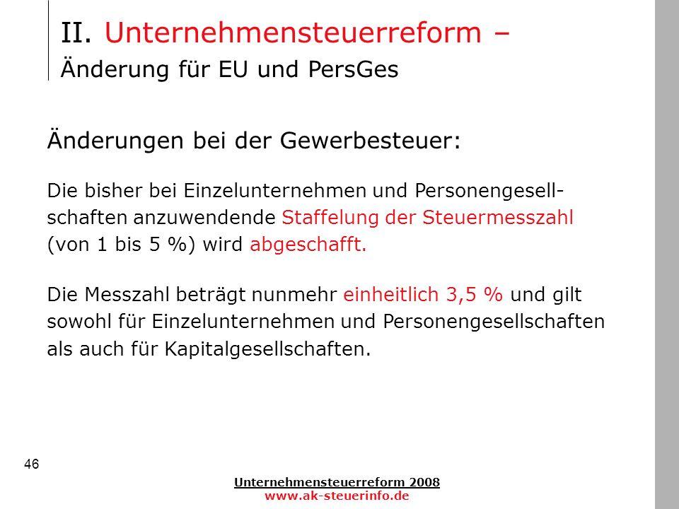 Unternehmensteuerreform 2008 www.ak-steuerinfo.de 46 II. Unternehmensteuerreform – Änderung für EU und PersGes Änderungen bei der Gewerbesteuer: Die b