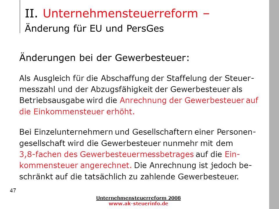 Unternehmensteuerreform 2008 www.ak-steuerinfo.de 47 II. Unternehmensteuerreform – Änderung für EU und PersGes Änderungen bei der Gewerbesteuer: Als A