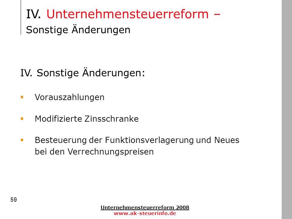 Unternehmensteuerreform 2008 www.ak-steuerinfo.de 59 IV. Sonstige Änderungen: Vorauszahlungen Modifizierte Zinsschranke Besteuerung der Funktionsverla