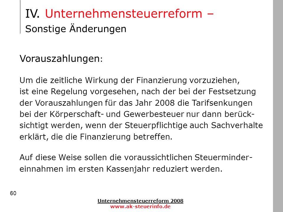 Unternehmensteuerreform 2008 www.ak-steuerinfo.de 60 IV. Unternehmensteuerreform – Sonstige Änderungen Vorauszahlungen : Um die zeitliche Wirkung der