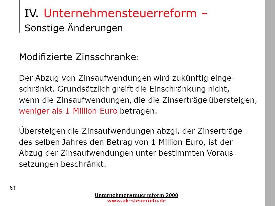 Unternehmensteuerreform 2008 www.ak-steuerinfo.de 61 IV. Unternehmensteuerreform – Sonstige Änderungen Modifizierte Zinsschranke : Der Abzug von Zinsa
