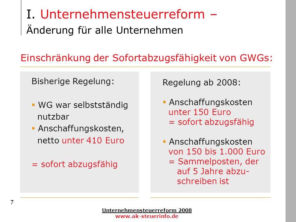 Unternehmensteuerreform 2008 www.ak-steuerinfo.de 7 I. Unternehmensteuerreform – Änderung für alle Unternehmen Einschränkung der Sofortabzugsfähigkeit