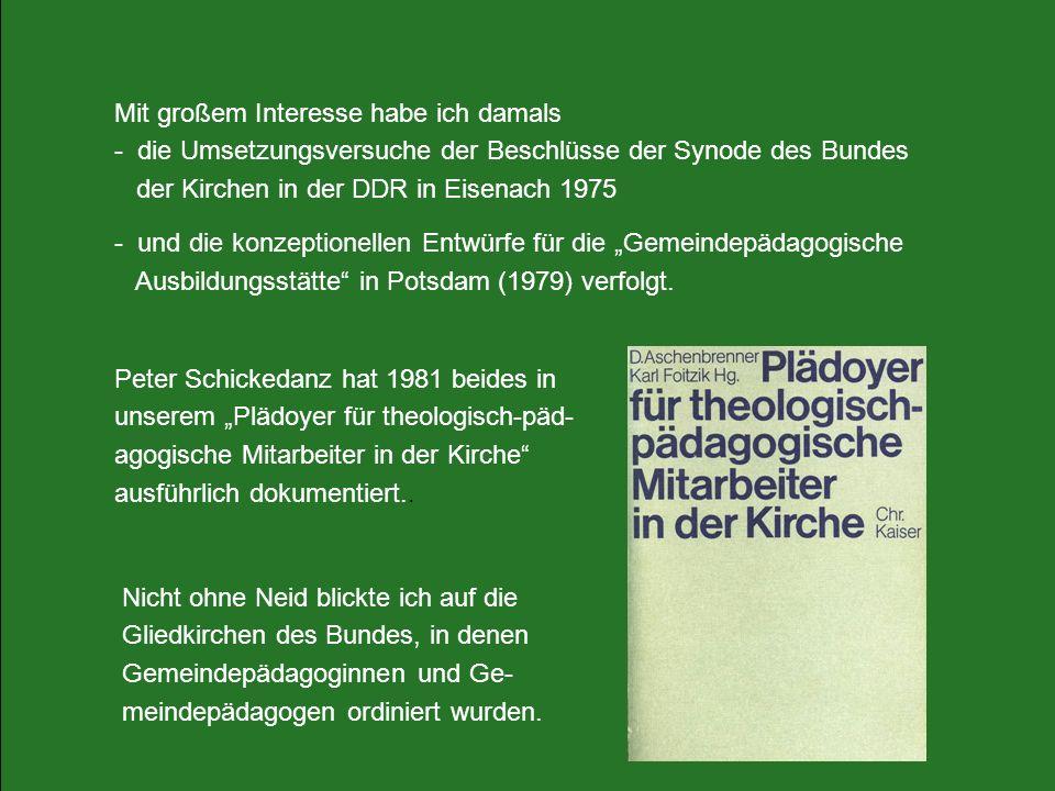 Mit großem Interesse habe ich damals - die Umsetzungsversuche der Beschlüsse der Synode des Bundes der Kirchen in der DDR in Eisenach 1975 - und die k