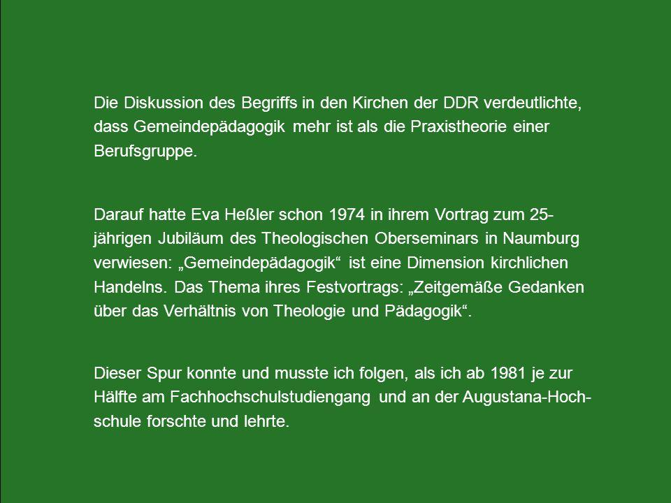 Die Diskussion des Begriffs in den Kirchen der DDR verdeutlichte, dass Gemeindepädagogik mehr ist als die Praxistheorie einer Berufsgruppe. Darauf hat