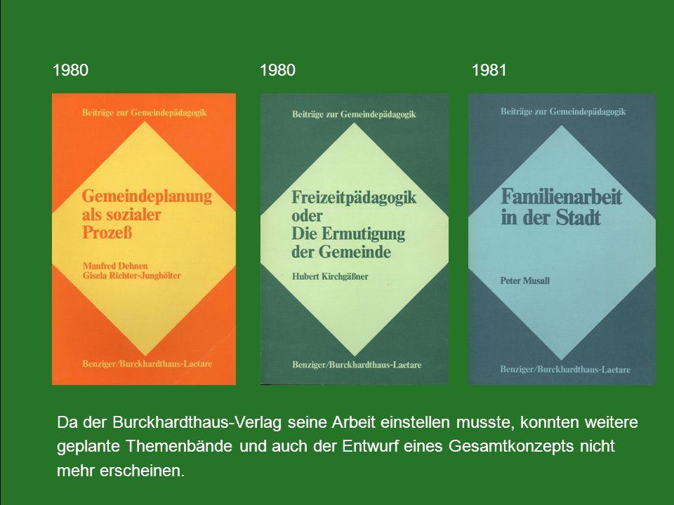 1980 1981 Da der Burckhardthaus-Verlag seine Arbeit einstellen musste, konnten weitere geplante Themenbände und auch der Entwurf eines Gesamtkonzepts