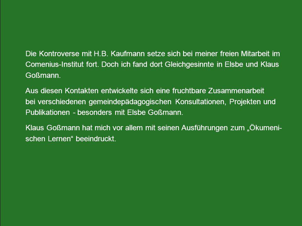 Die Kontroverse mit H.B. Kaufmann setze sich bei meiner freien Mitarbeit im Comenius-Institut fort. Doch ich fand dort Gleichgesinnte in Elsbe und Kla