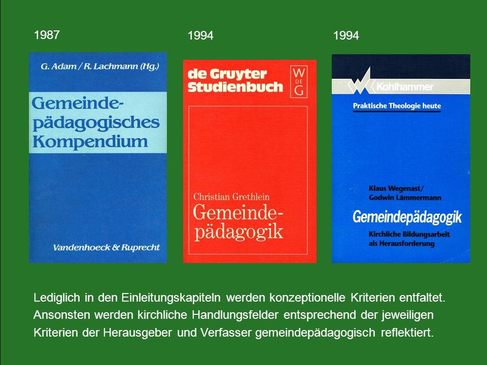 1994 1987 Lediglich in den Einleitungskapiteln werden konzeptionelle Kriterien entfaltet. Ansonsten werden kirchliche Handlungsfelder entsprechend der