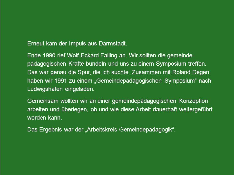 Erneut kam der Impuls aus Darmstadt. Ende 1990 rief Wolf-Eckard Failing an. Wir sollten die gemeinde- pädagogischen Kräfte bündeln und uns zu einem Sy