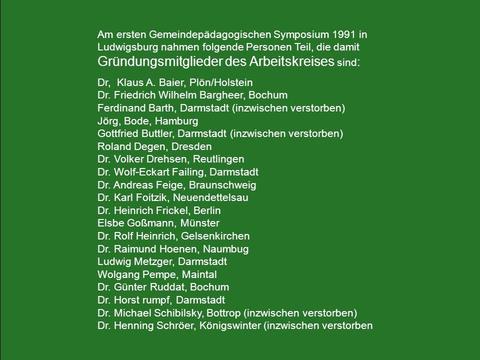 Am ersten Gemeindepädagogischen Symposium 1991 in Ludwigsburg nahmen folgende Personen Teil, die damit Gründungsmitglieder des Arbeitskreises sind : D