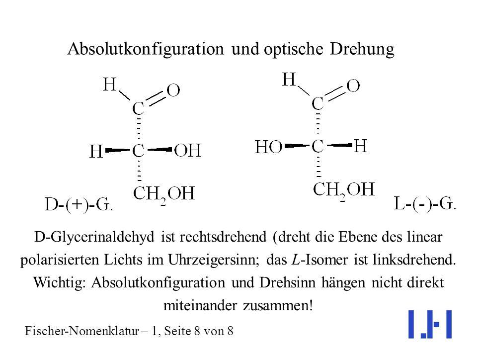 D-Glycerinaldehyd ist rechtsdrehend (dreht die Ebene des linear polarisierten Lichts im Uhrzeigersinn; das L-Isomer ist linksdrehend.