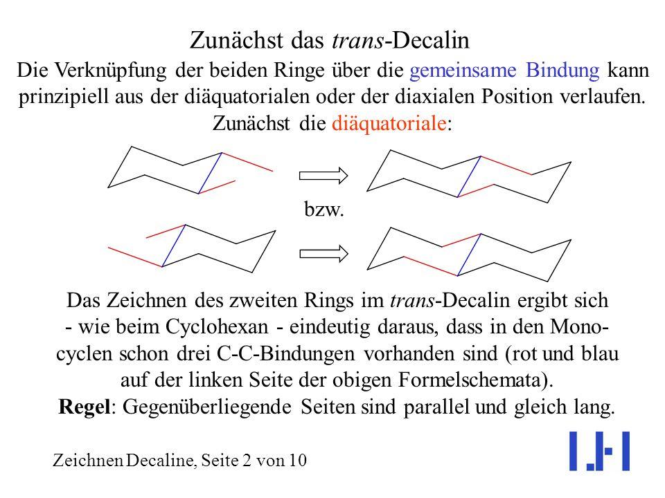 Isomere Decaline Geometrisch korrektes Zeichnen Im Decalin, C 10 H 18, sind zwei Cyclohexanringe in ihrer Sessel- konformation über eine gemeinsame Bi