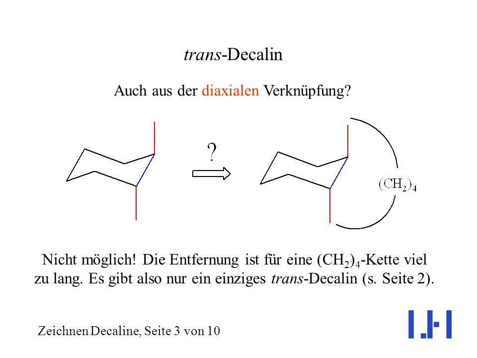 Die Verknüpfung der beiden Ringe über die gemeinsame Bindung kann prinzipiell aus der diäquatorialen oder der diaxialen Position verlaufen. Zunächst d