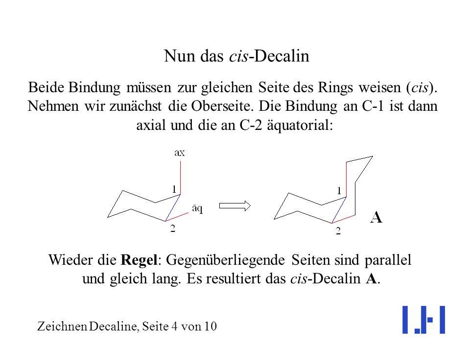 Auch aus der diaxialen Verknüpfung? Zeichnen Decaline, Seite 3 von 10 Nicht möglich! Die Entfernung ist für eine (CH 2 ) 4 -Kette viel zu lang. Es gib