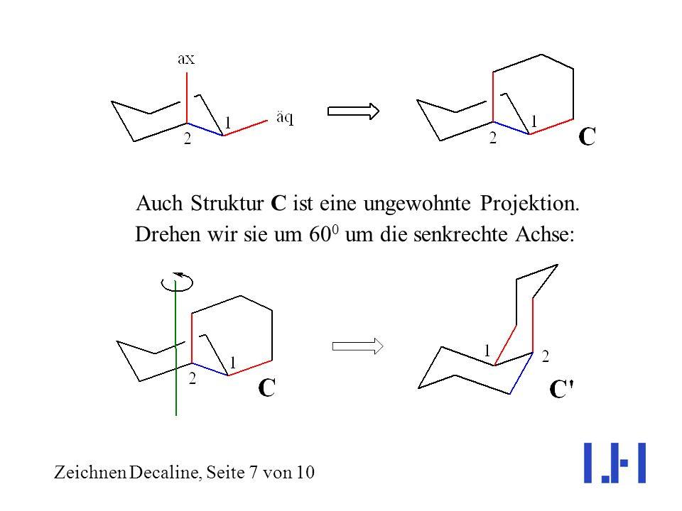 Aber Achtung: Wir sind noch nicht fertig! Die cis-1,2-disubstituierten Cyclohexane können invertieren! Zeichnen Decaline, Seite 6 von 10 Dabei wird au