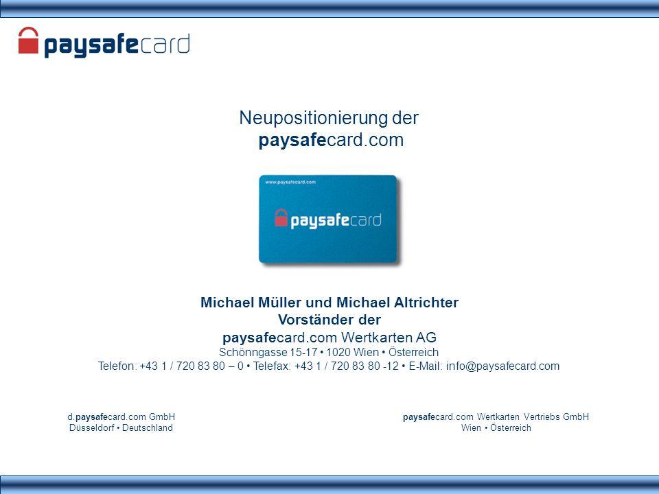 Neupositionierung der paysafecard.com Michael Müller und Michael Altrichter Vorständer der paysafecard.com Wertkarten AG Schönngasse 15-17 1020 Wien Ö