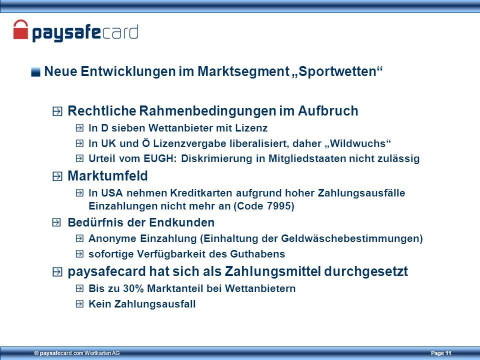 © paysafecard.com Wertkarten AGPage 11 Rechtliche Rahmenbedingungen im Aufbruch In D sieben Wettanbieter mit Lizenz In UK und Ö Lizenzvergabe liberali