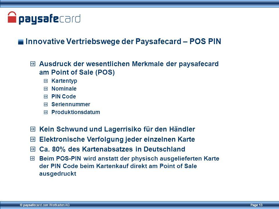 © paysafecard.com Wertkarten AGPage 13 Innovative Vertriebswege der Paysafecard – POS PIN Ausdruck der wesentlichen Merkmale der paysafecard am Point